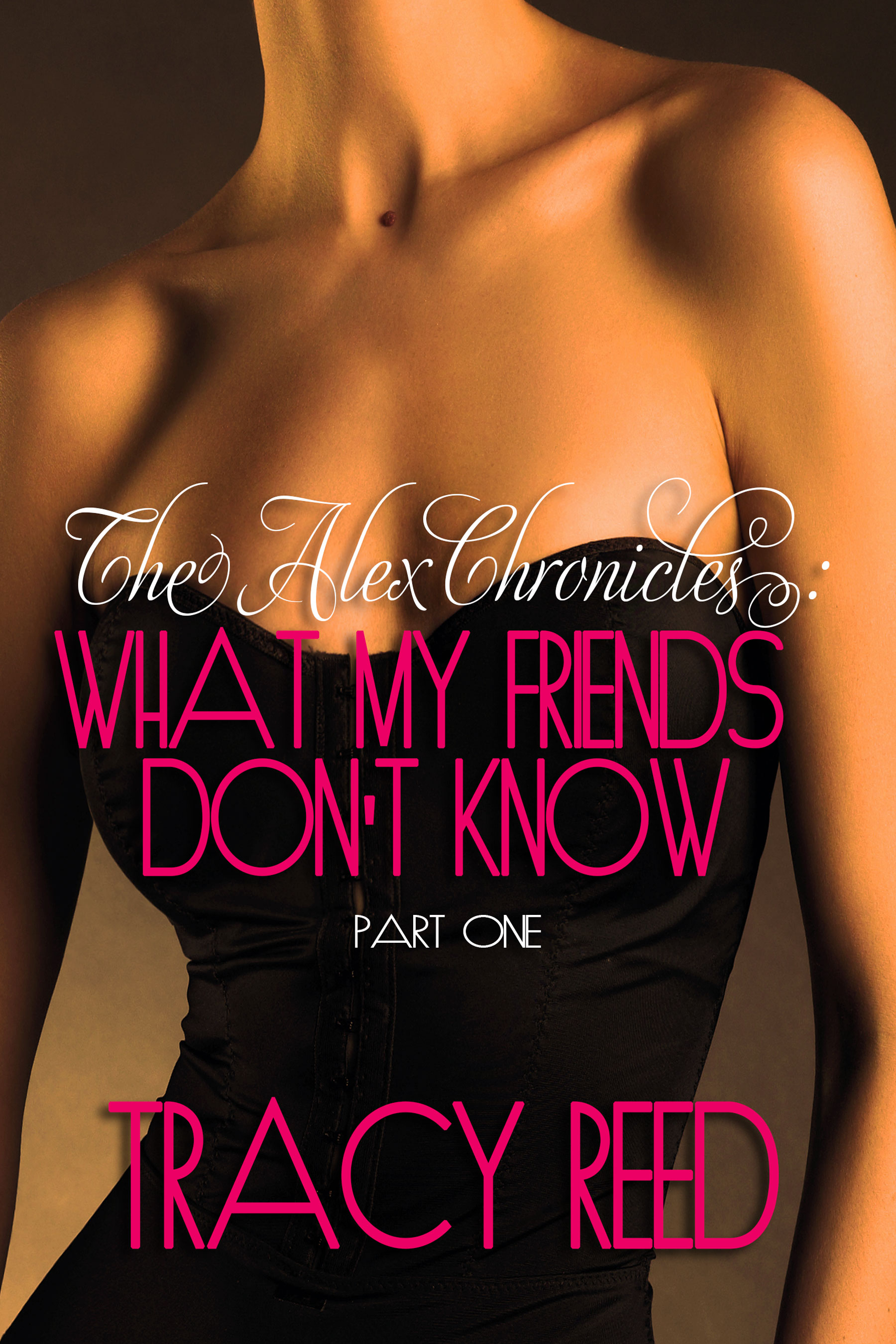Excerpt….The Alex Chronicles: What My Friends Don't Know